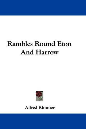 Rambles Round Eton And Harrow