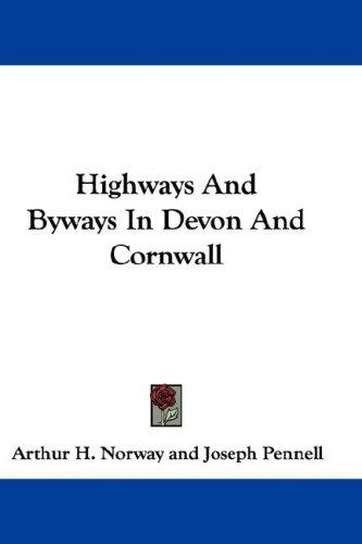Highways and byways in Devon and Cornwall by Arthur H. Norway