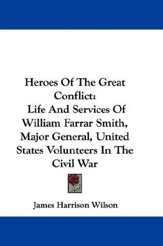Heroes of the Great Conflict by James Harrison Wilson