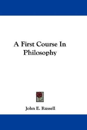 A First Course In Philosophy by John E. Russell