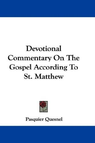 Devotional Commentary On The Gospel According To St. Matthew by Pasquier Quesnel
