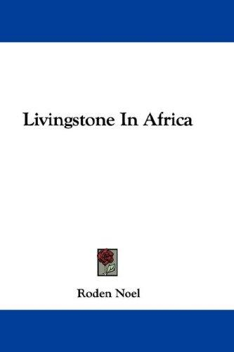 Livingstone In Africa by Roden Noel
