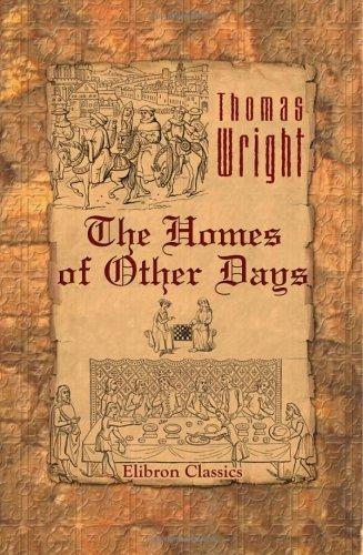 The Homes Of Other Days by Thomas Wright