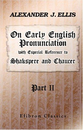 On Early English Pronunciation, with Especial Reference to Shakspere and Chaucer
