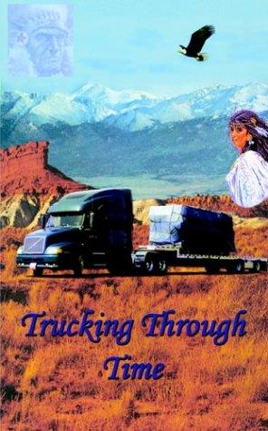 Trucking Through Time by Charles E. Harris