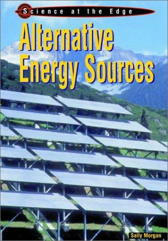 Alternative Energy Sources (Science at the Edge) by Sally Morgan