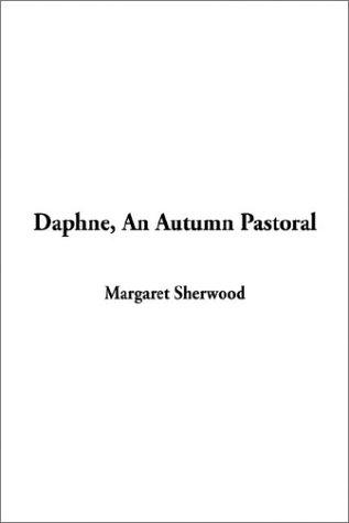Daphne, an Autumn Pastoral by Margaret Sherwood
