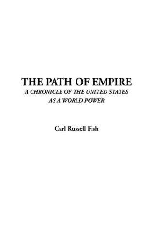 Path of Empire, the by Carl Russell Fish