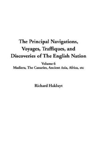 The Principal Navigations, Voyages, Traffiques, and Discoveries of the English Nation by Richard Hakluyt