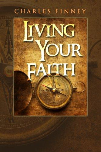 Living Your Faith by Charles Finney