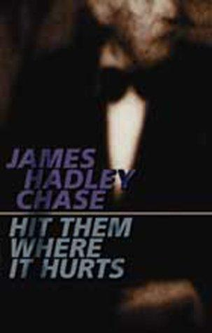 Hit them where it hurts by James Hadley Chase