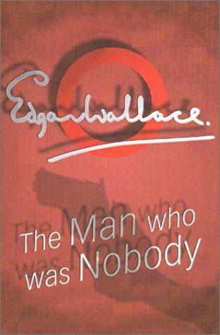 The Man Who Was Nobody by Edgar Wallace