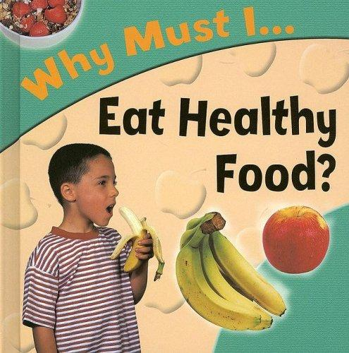 Why Must I Eat Healthy Food? (Why Must I?) by Jackie Gaff