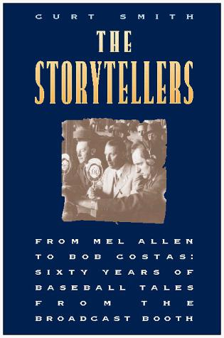 The Storytellers: From Mel Allen to Bob Costas by Curt Smith