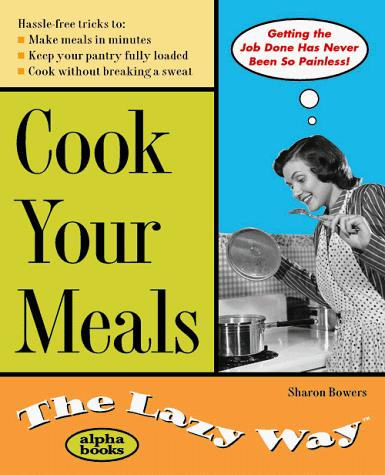 Cook Your Meals the Lazy Way by Sharon Bowers