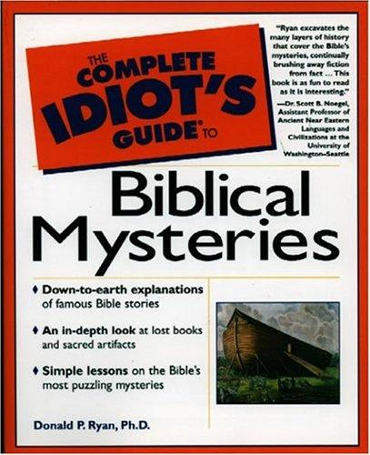 The complete idiot's guide to Biblical mysteries by Donald P. Ryan