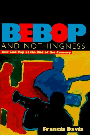 Bebop and nothingness by Francis Davis