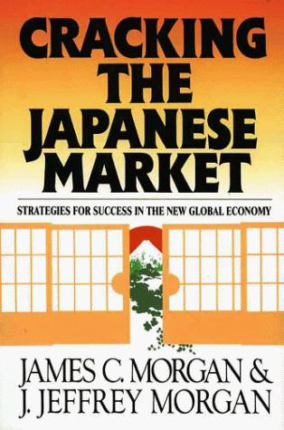 Cracking the Japanese market by Morgan, James C.
