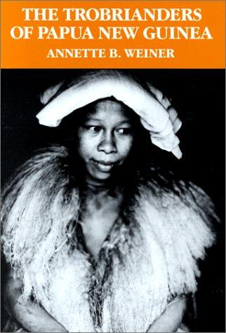The Trobrianders of Papua New Guinea by Annette B. Weiner