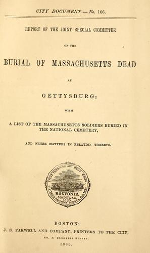 Report of the Joint Special Committee on the burial of Massachusetts dead at Gettysburg by Boston (Mass.). Joint Special Committee on the Burial of Massachusetts Dead at Gettysburg