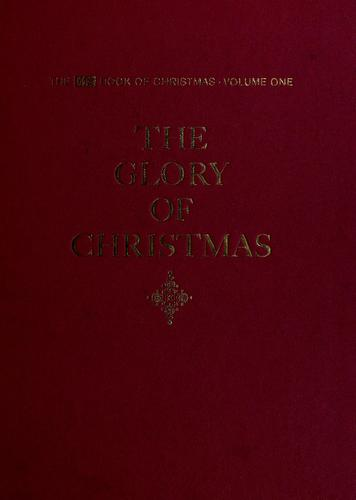 The Life book of Christmas. Volume 1. The glory of Christmas by Time-Life Books