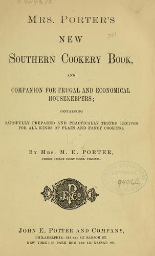 Mrs. Porter's new southern cookery book, and companion for frugal and economical housekeepers by Porter, M. E. Mrs