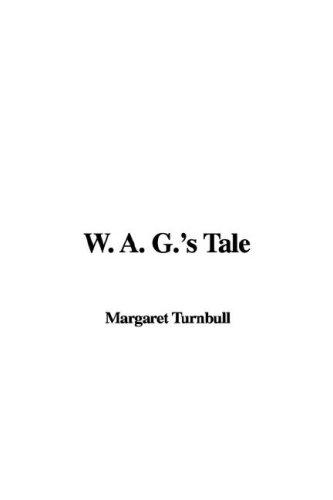 W. A. G.'s Tale by Margaret Turnbull