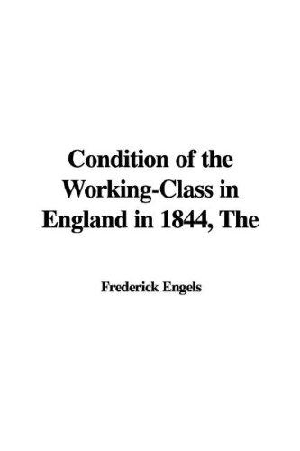 The condition of the working-class in England in 1844 by Friedrich Engels