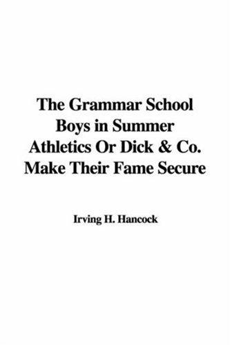 The Grammar School Boys in Summer Athletics or Dick & Co. Make Their Fame Secure