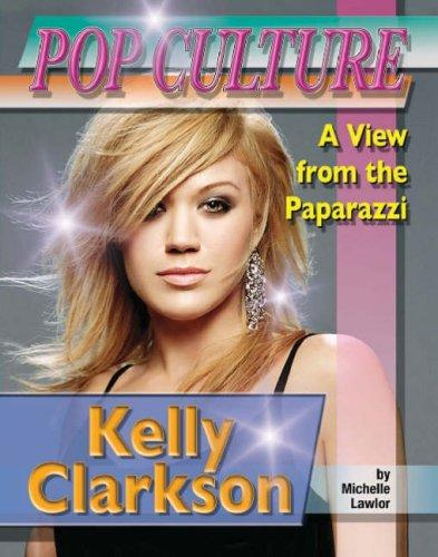 Kelly Clarkson (Popular Culture: a View from the Paparazzi) by Michelle Lawlor