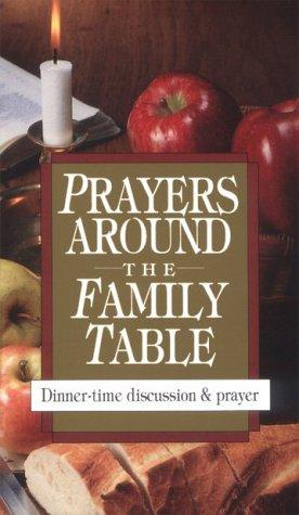 Prayers around the family table by compiled by Carol Plueddemann and Vinita Hampton Wright.
