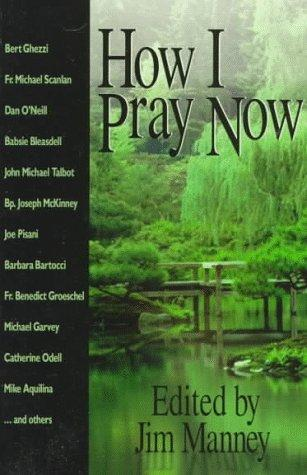 How I pray now by edited by Jim Manney.