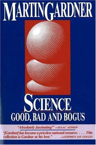 Science, good, bad, and bogus by Martin Gardner