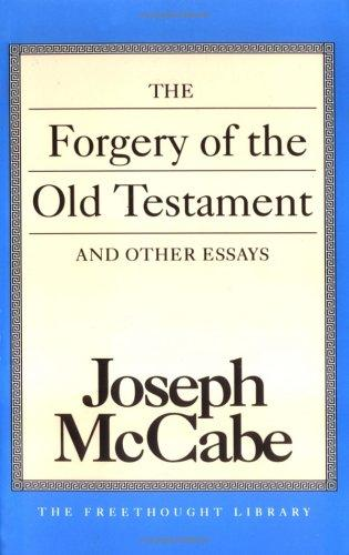 The forgery of the Old Testament, and other essays by Joseph McCabe