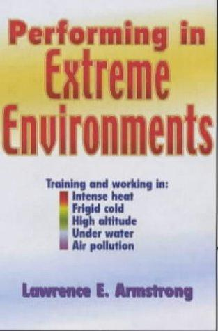 Performing in Extreme Environments by Lawrence E. Armstrong, Lawrence E. Armstrong