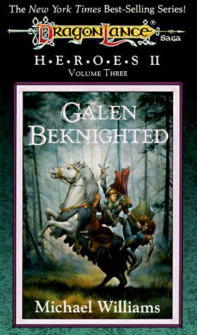 Galen Beknighted (Dragonlance Heroes II : Vol.3) by Michael Williams