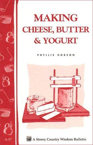 Making Cheese, Butter & Yogurt by Phyllis Hobson