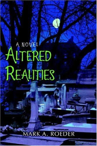 Altered Realities by Mark A. Roeder