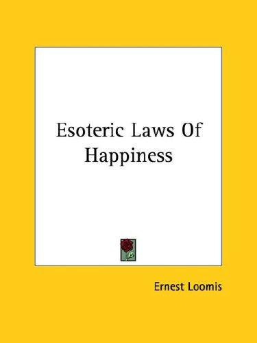 Esoteric Laws of Happiness by Ernest Loomis