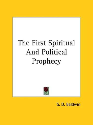 The First Spiritual And Political Prophecy by S. D. Baldwin