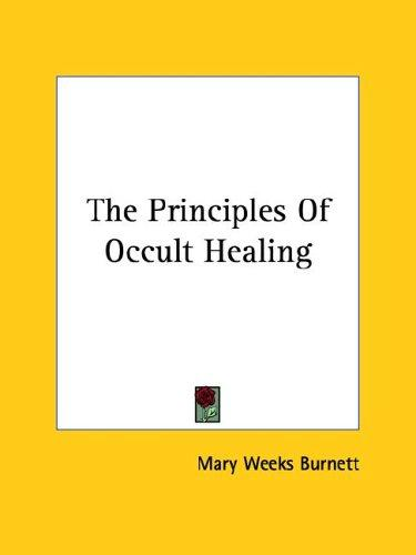Principles of Occult Healing by Mary Weeks Burnett