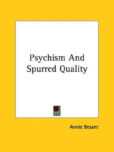 Psychism And Spurred Quality by Annie Wood Besant