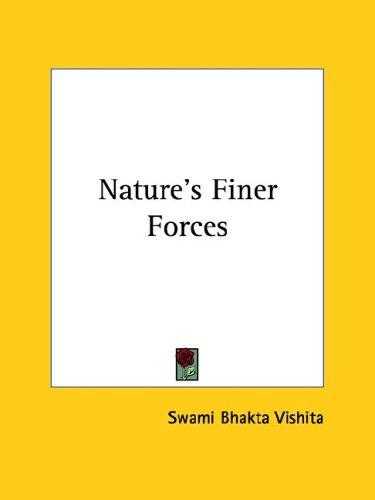 Nature's Finer Forces by Swami Bhakta Vishita
