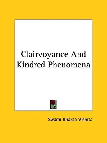 Clairvoyance And Kindred Phenomena by Swami Bhakta Vishita