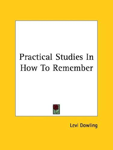Practical Studies In How To Remember by Levi Dowling