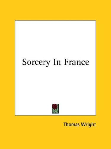 Sorcery In France by Thomas Wright