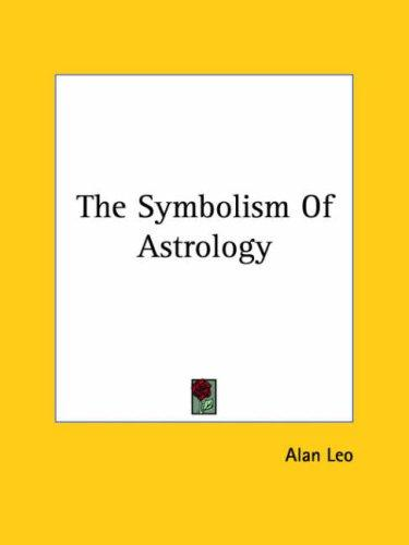 The Symbolism of Astrology by Alan Leo