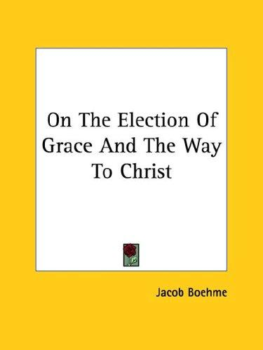 On The Election Of Grace And The Way To Christ by Jacob Boehme