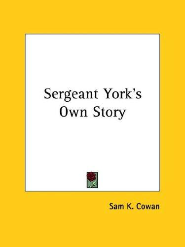 Sergeant York's Own Story by Sam K. Cowan