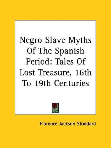 Negro Slave Myths Of The Spanish Period by Florence Jackson Stoddard